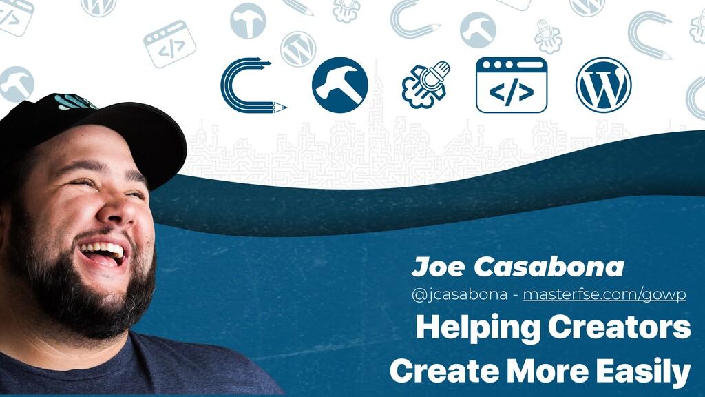 Joe Casabona   @jcasabona - masterfse.com/gowp