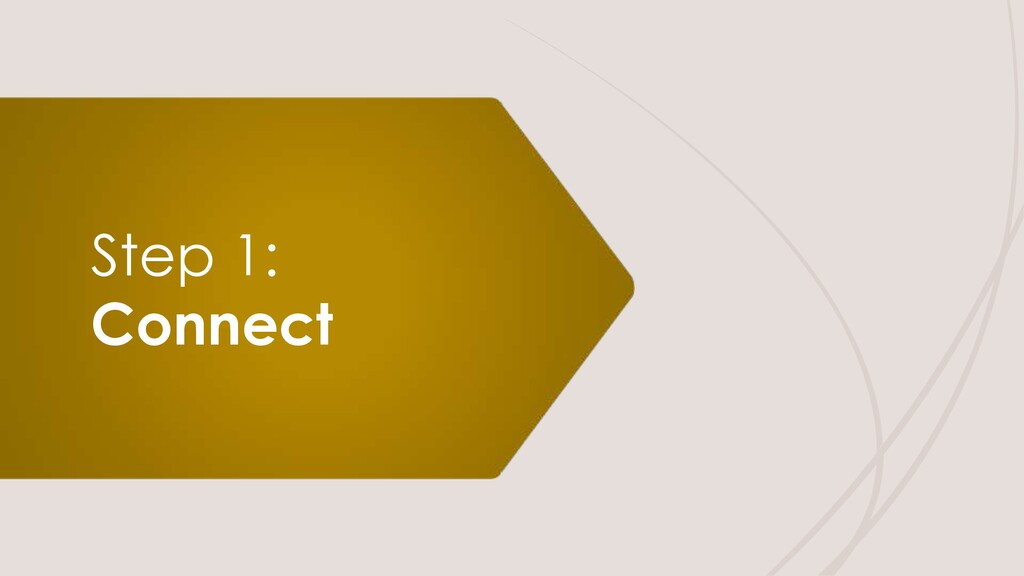 Step 1: Connect