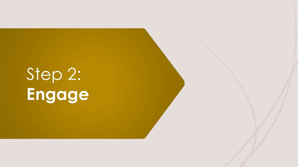 Step 2: Engage