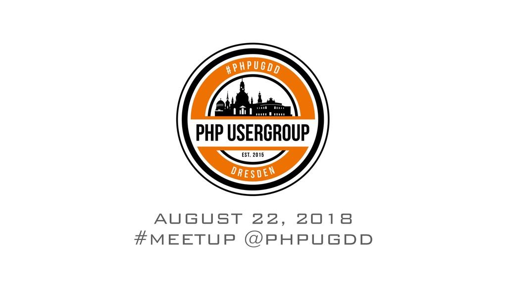 AUGUST 22, 2018 #MEETUP @PHPUGDD
