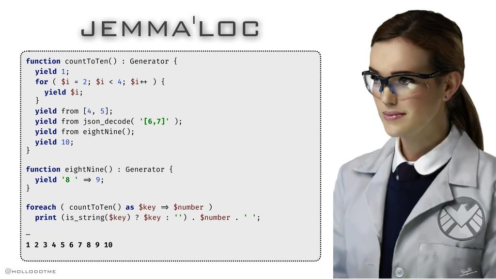 JEMMA'LOC function countToTen() : Generator { y...