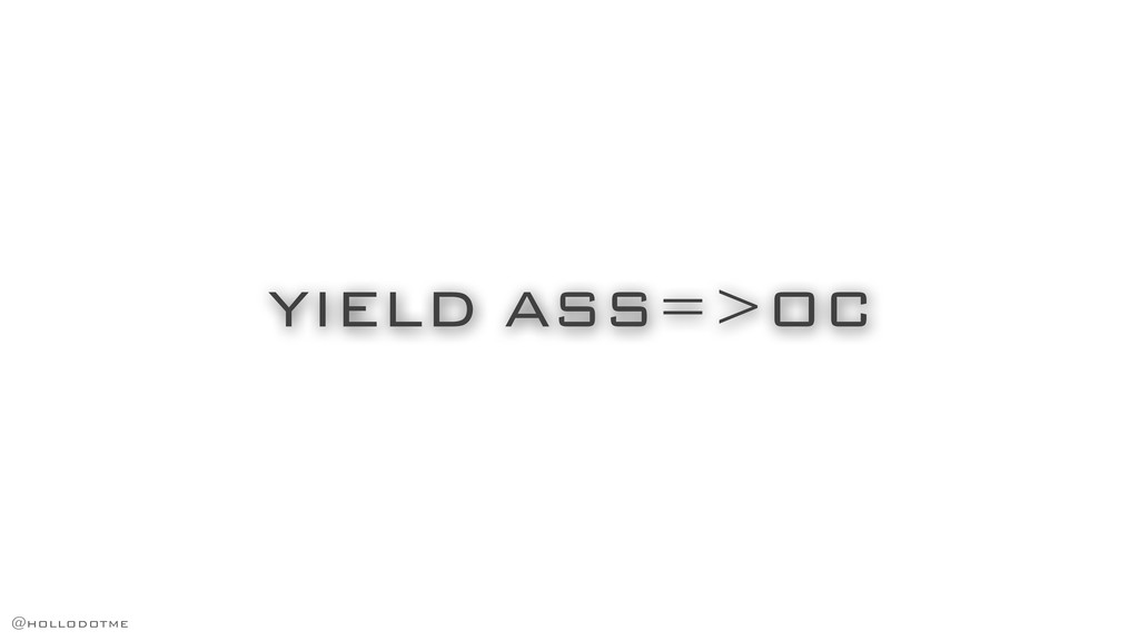 YIELD ASS=>OC @hollodotme