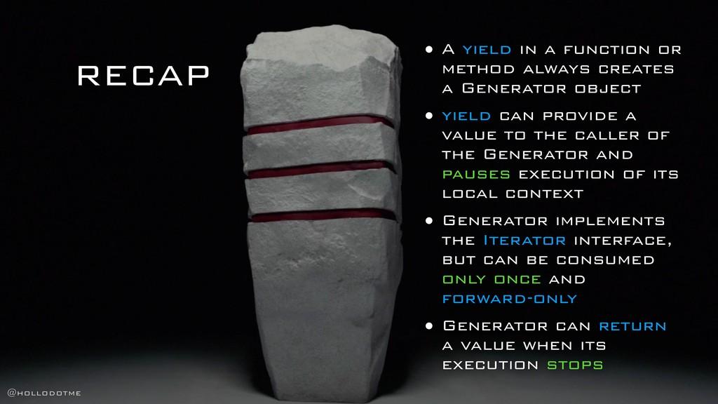 RECAP • A yield in a function or method always ...
