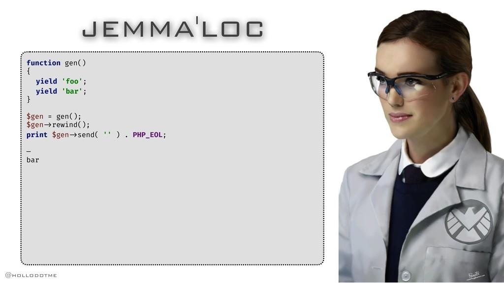 JEMMA'LOC function gen() { yield 'foo'; yield '...