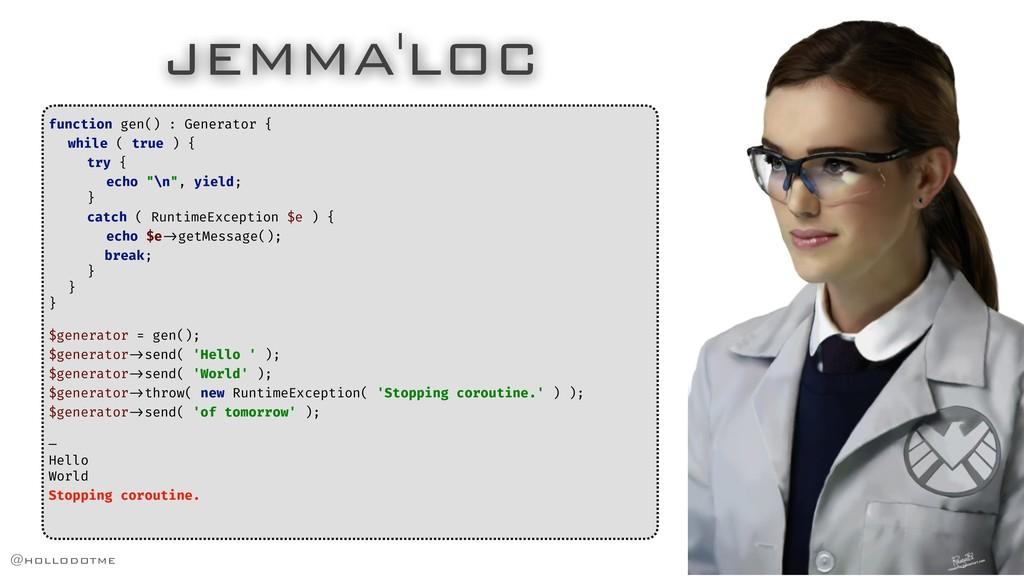 JEMMA'LOC function gen() : Generator { while ( ...