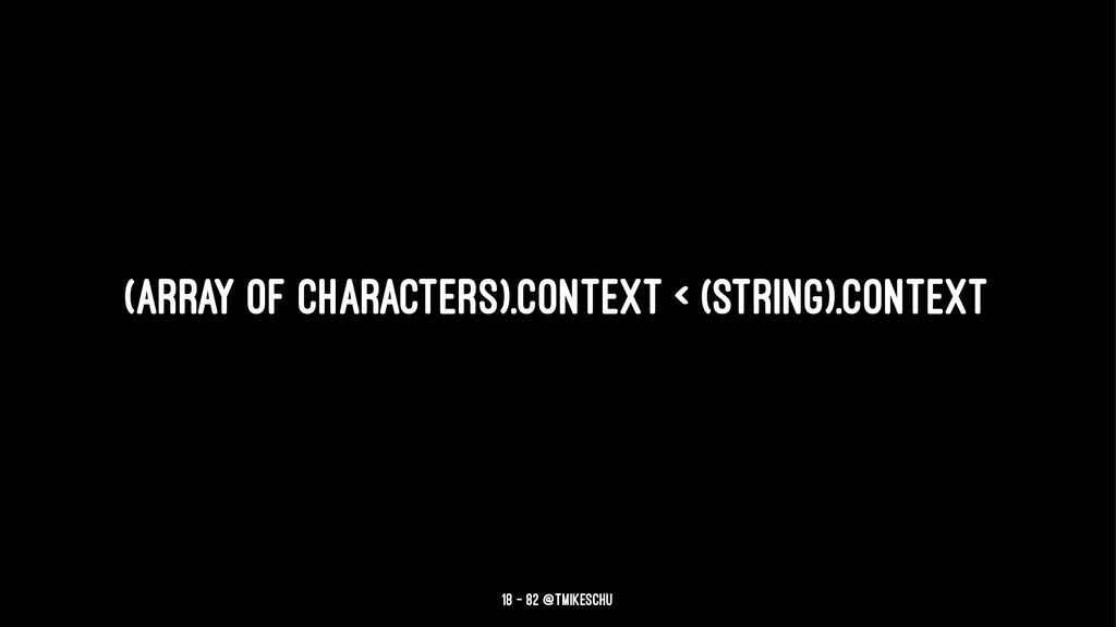 (Array of characters).context < (string).contex...