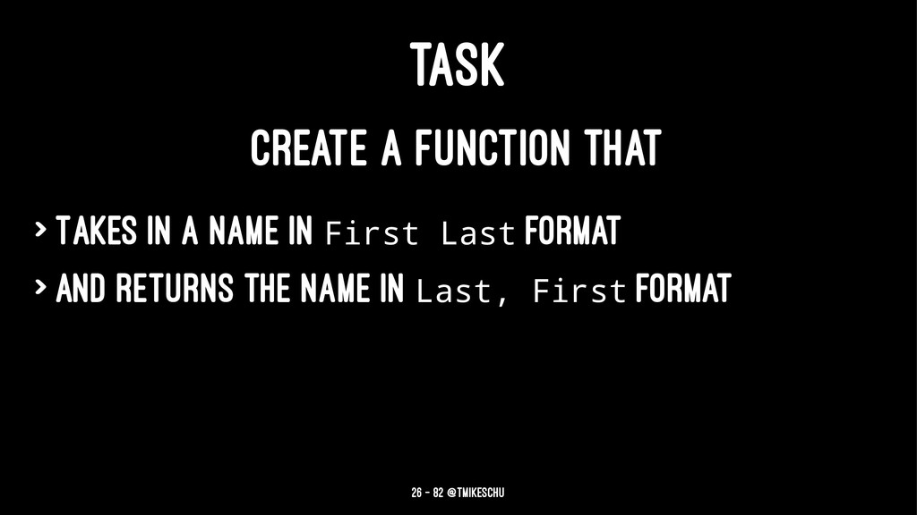 TASK CREATE A FUNCTION THAT > Takes in a name i...