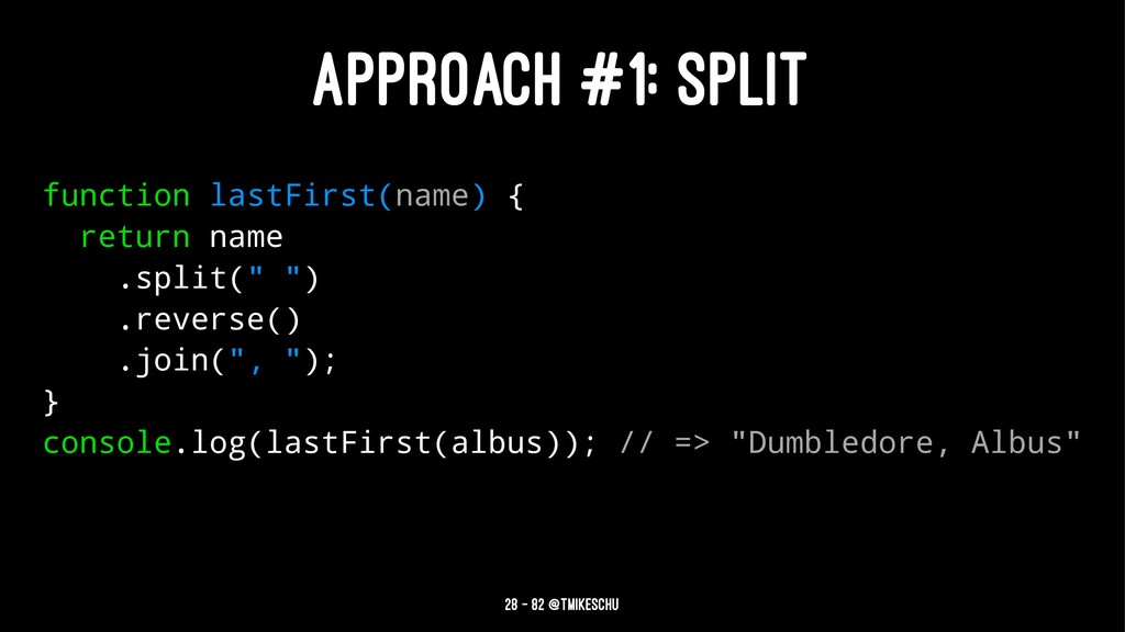 APPROACH #1: SPLIT function lastFirst(name) { r...
