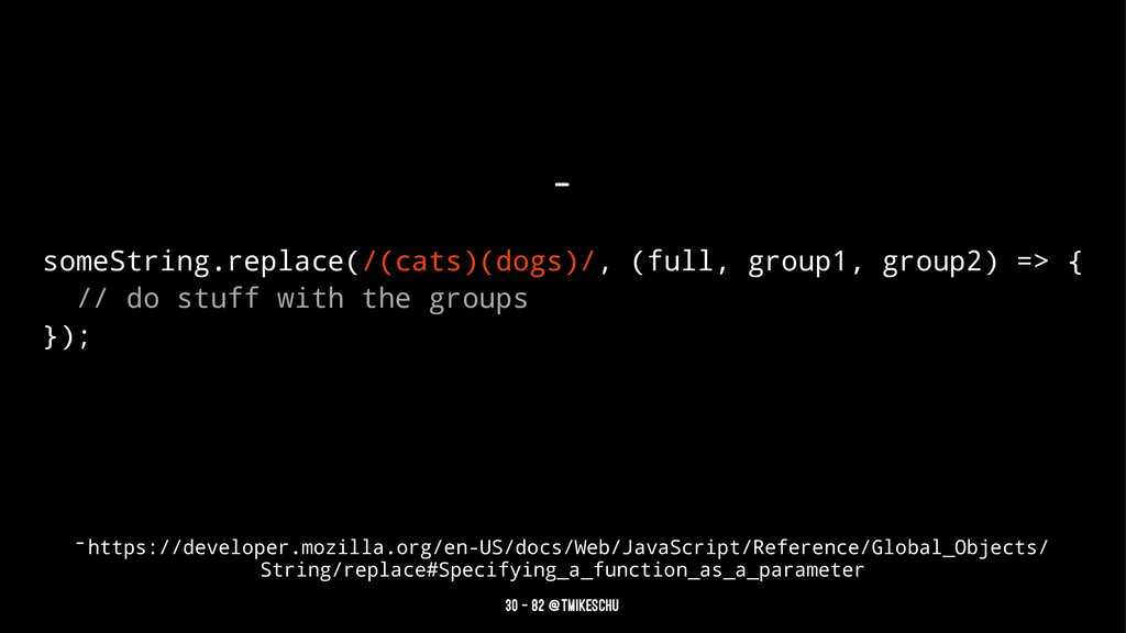 _ someString.replace(/(cats)(dogs)/, (full, gro...
