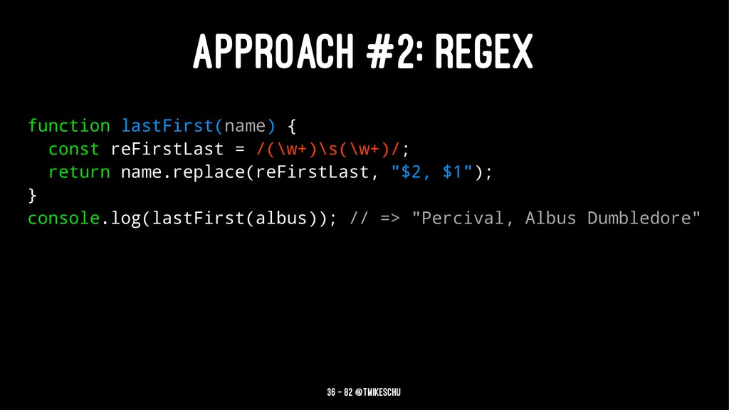 APPROACH #2: REGEX function lastFirst(name) { c...