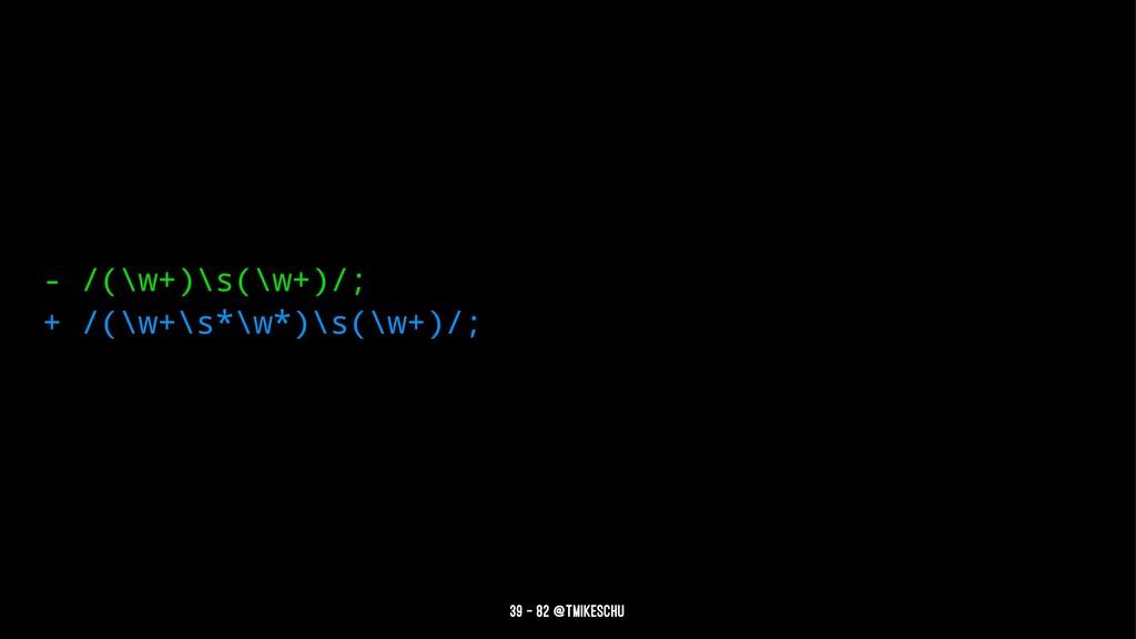- /(\w+)\s(\w+)/; + /(\w+\s*\w*)\s(\w+)/; 39 — ...