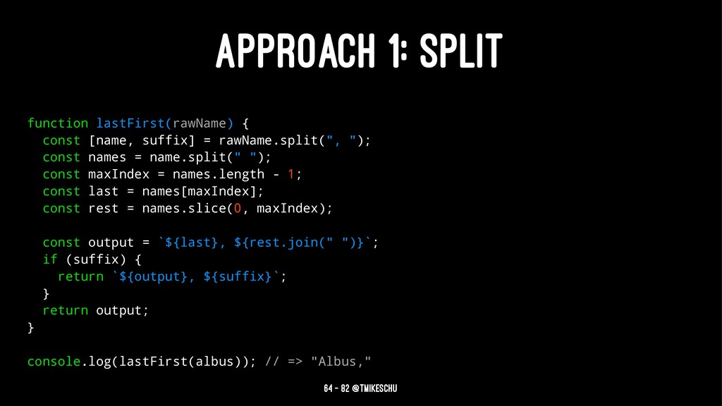 APPROACH 1: SPLIT function lastFirst(rawName) {...