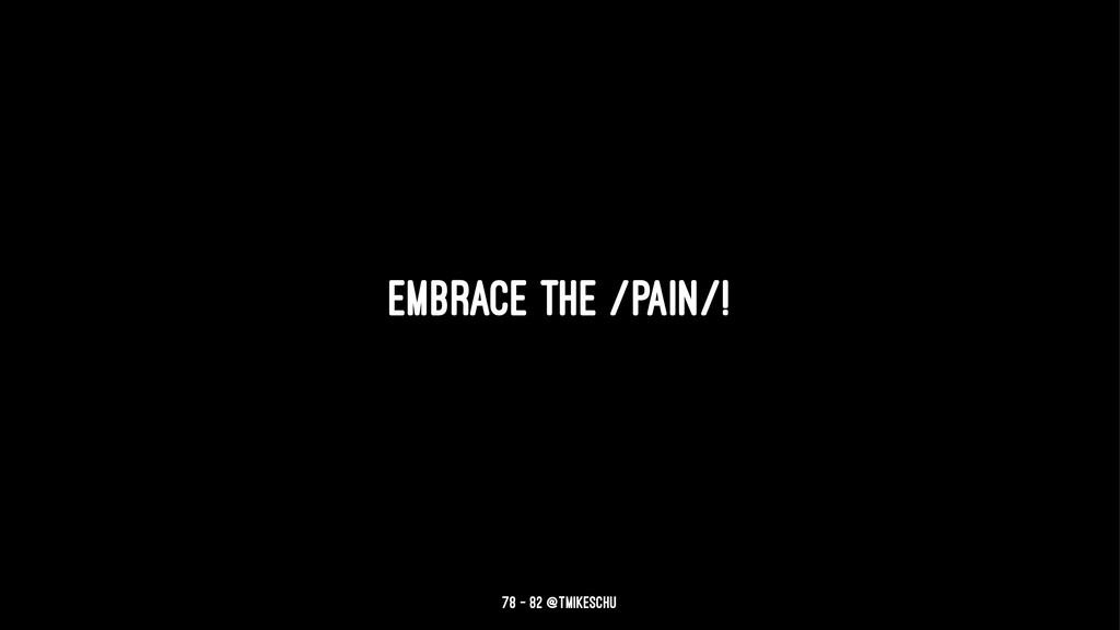Embrace the /pain/! 78 — 82 @tmikeschu