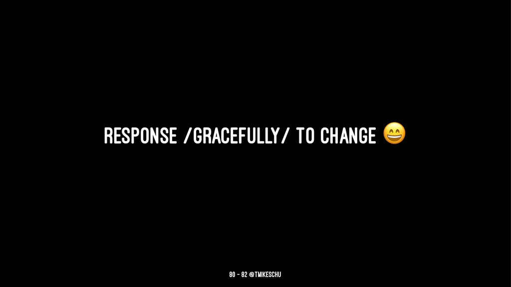 Response /gracefully/ to change 80 — 82 @tmikes...