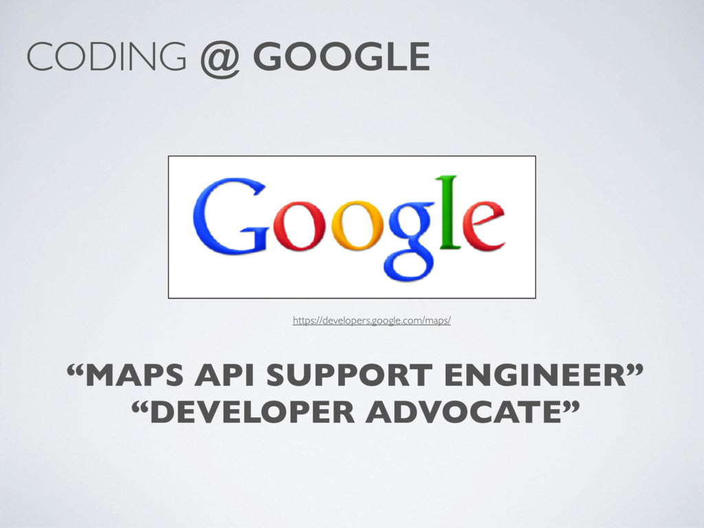 "CODING @ GOOGLE ""MAPS API SUPPORT ENGINEER"" ""DE..."