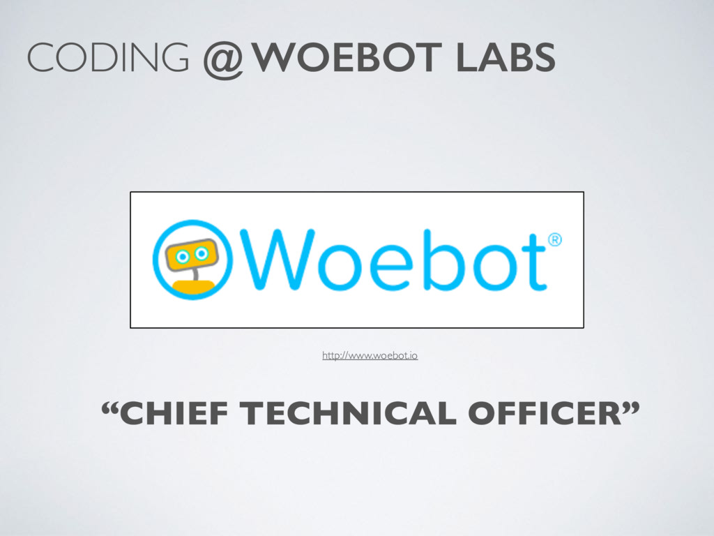 "CODING @ WOEBOT LABS ""CHIEF TECHNICAL OFFICER"" ..."