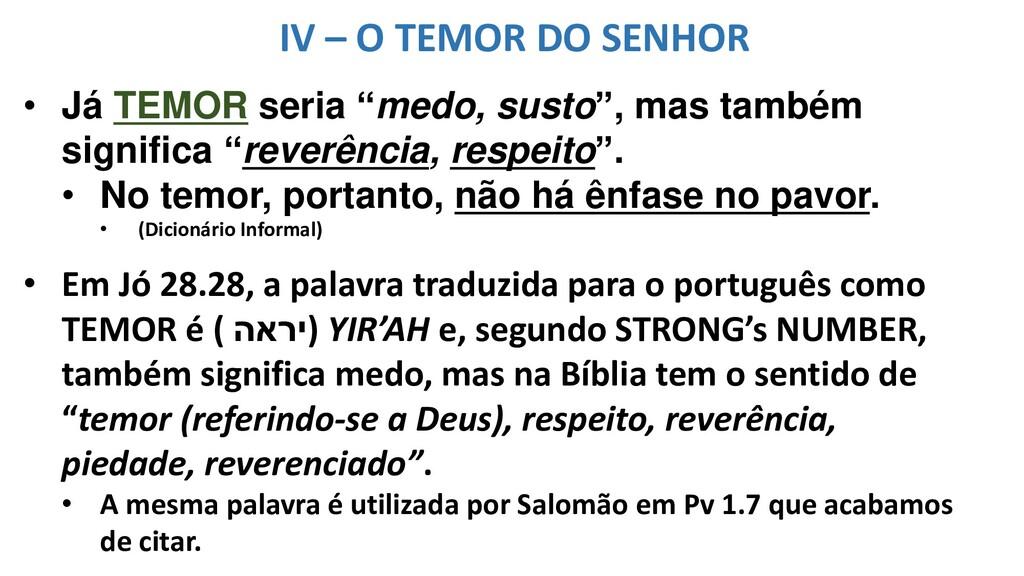 """IV – O TEMOR DO SENHOR • Já TEMOR seria """"medo, ..."""