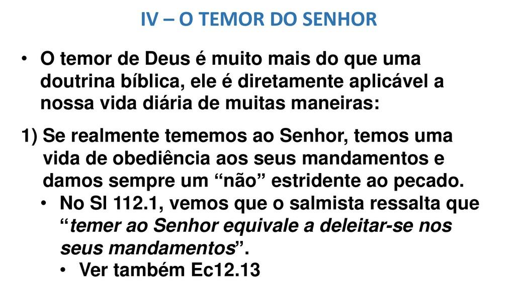 IV – O TEMOR DO SENHOR • O temor de Deus é muit...
