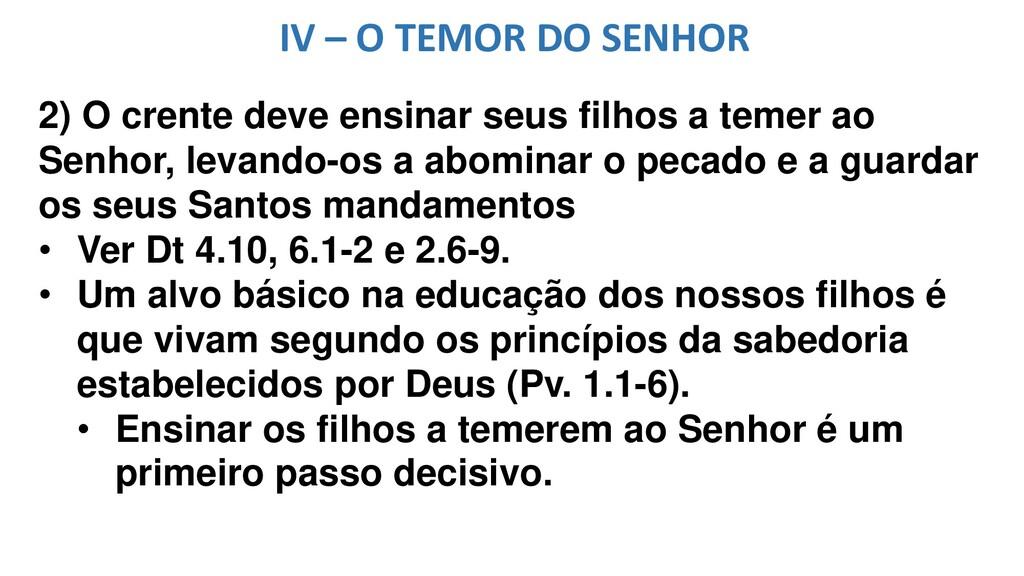 IV – O TEMOR DO SENHOR 2) O crente deve ensinar...