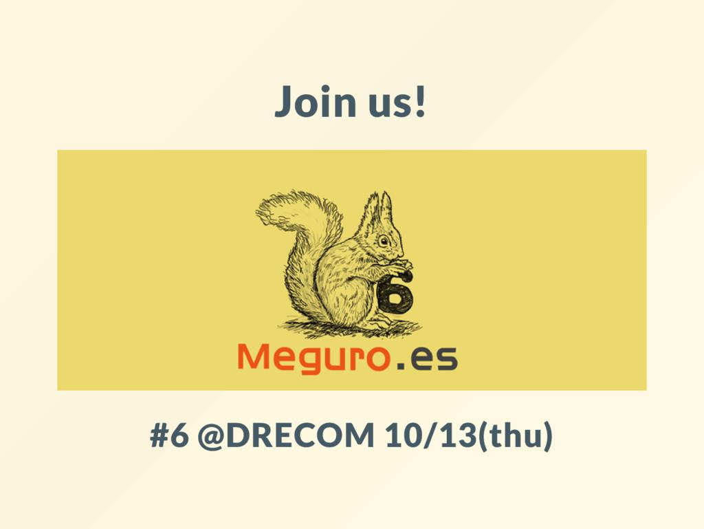 Join us! #6 @DRECOM 10/13(thu)