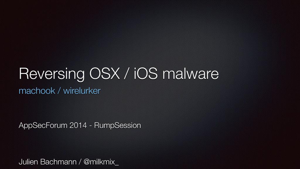 Reversing OSX / iOS malware machook / wirelurke...