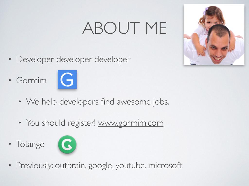 ABOUT ME • Developer developer developer  • G...