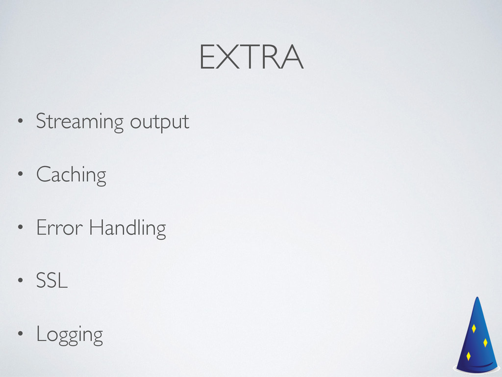 EXTRA • Streaming output  • Caching  • Erro...