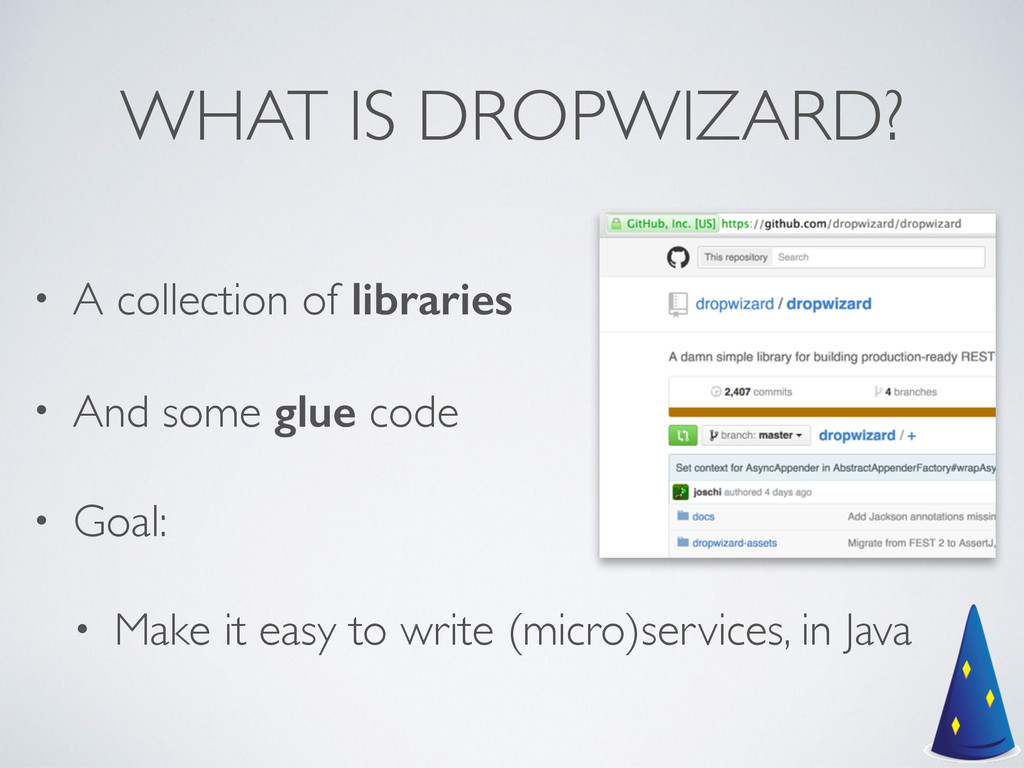 WHAT IS DROPWIZARD? • A collection of libraries...