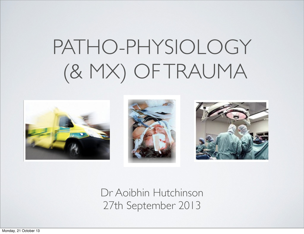 PATHO-PHYSIOLOGY (& MX) OF TRAUMA Dr Aoibhin Hu...