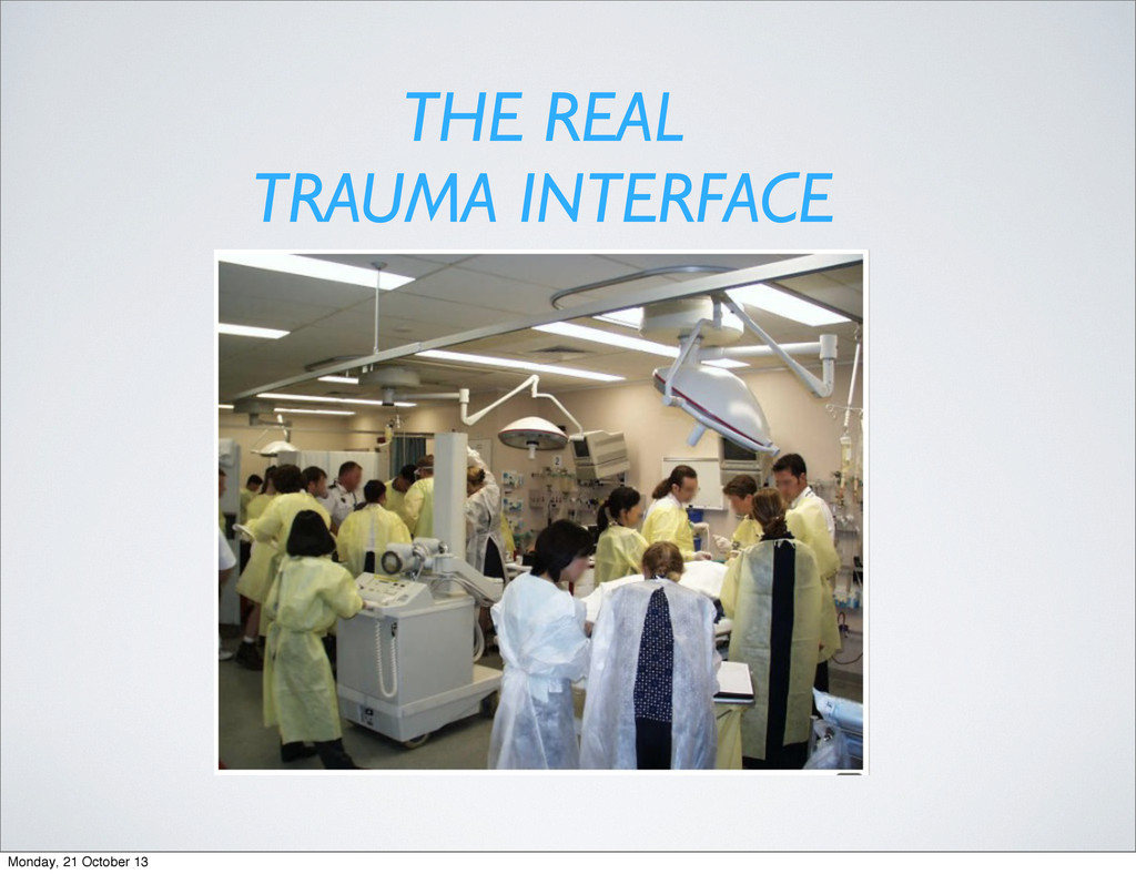 THE REAL TRAUMA INTERFACE Monday, 21 October 13