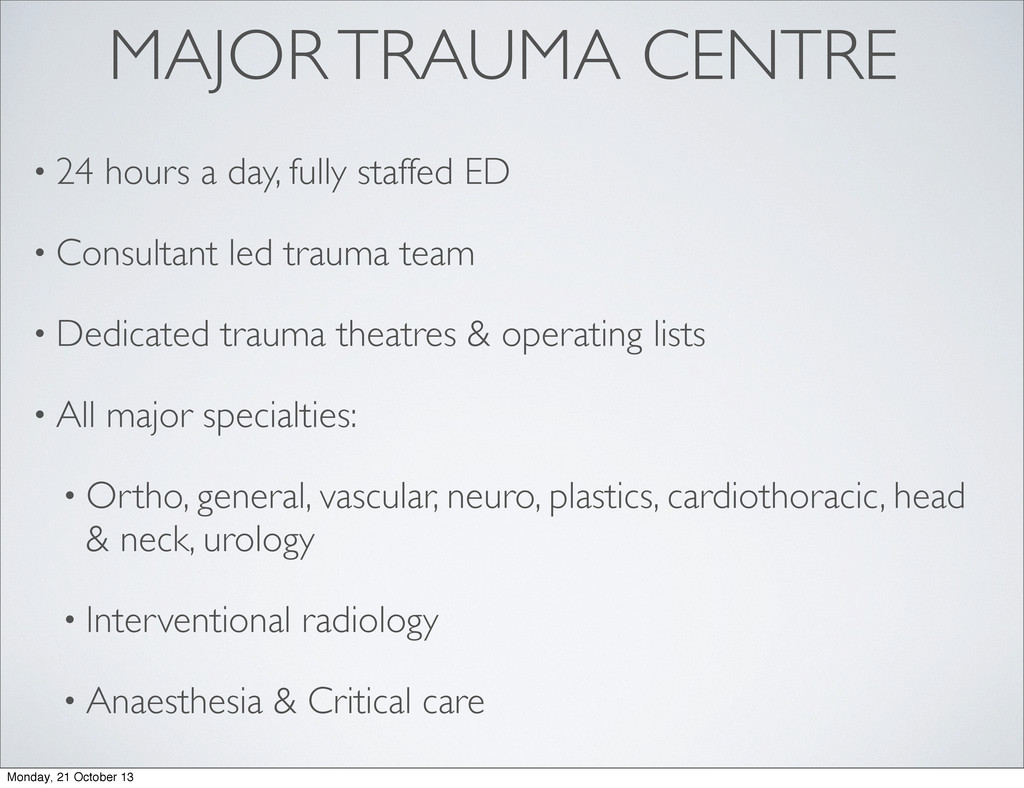 MAJOR TRAUMA CENTRE • 24 hours a day, fully sta...
