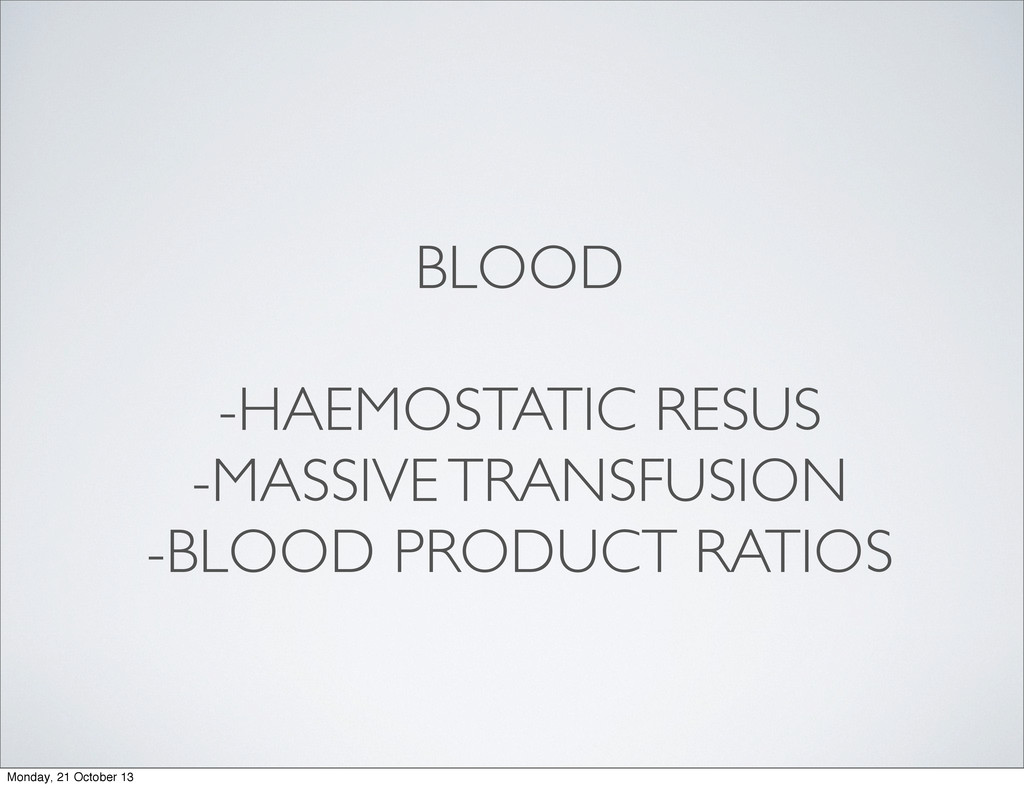 BLOOD -HAEMOSTATIC RESUS -MASSIVE TRANSFUSION -...