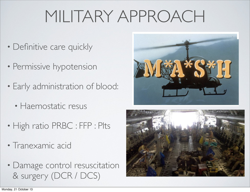 MILITARY APPROACH • Definitive care quickly • Pe...