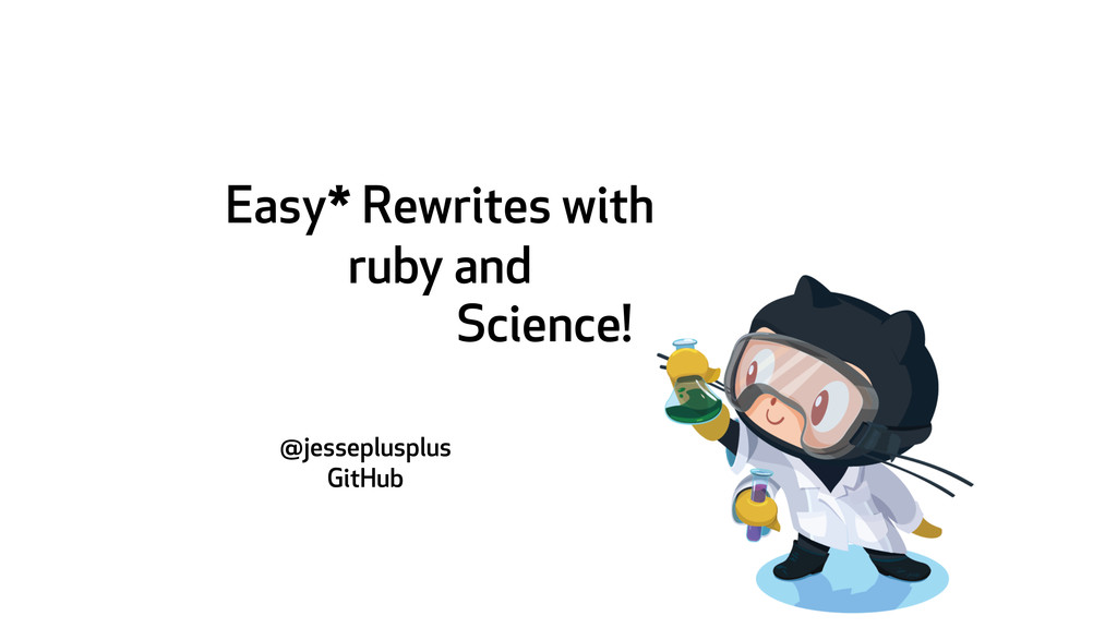 Easy* Rewrites with ruby and @jesseplusplus Git...
