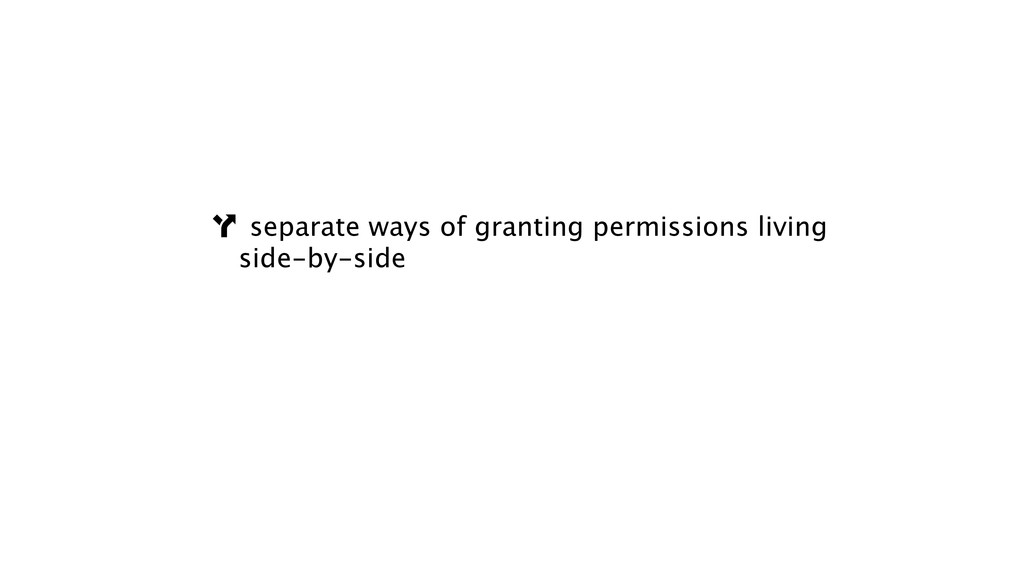 ! separate ways of granting permissions living ...