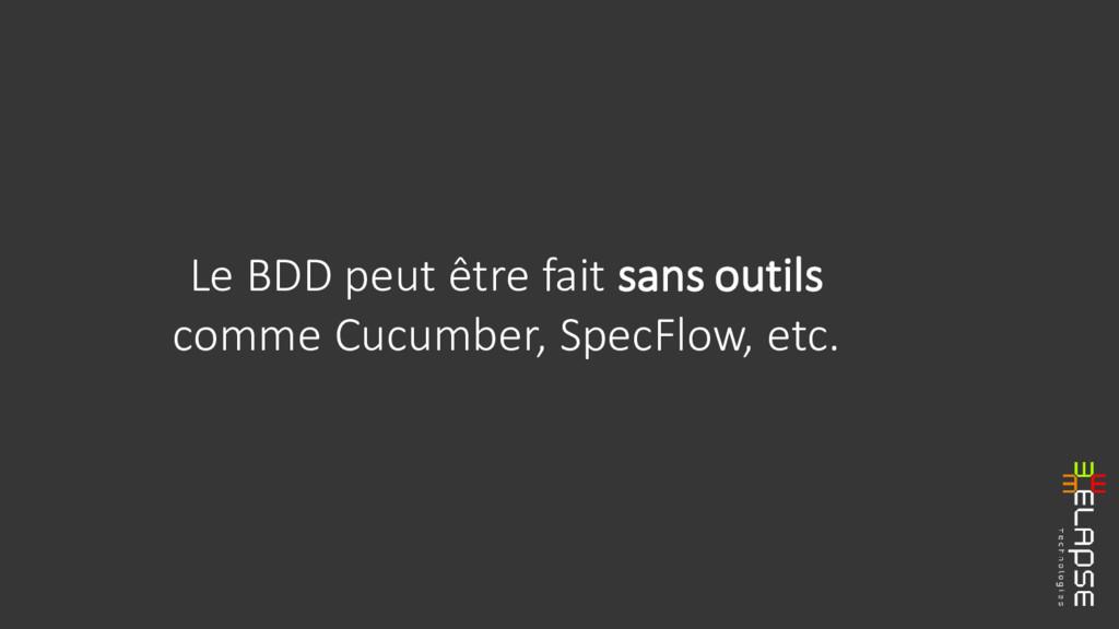 Le BDD peut être fait sans outils comme Cucumbe...