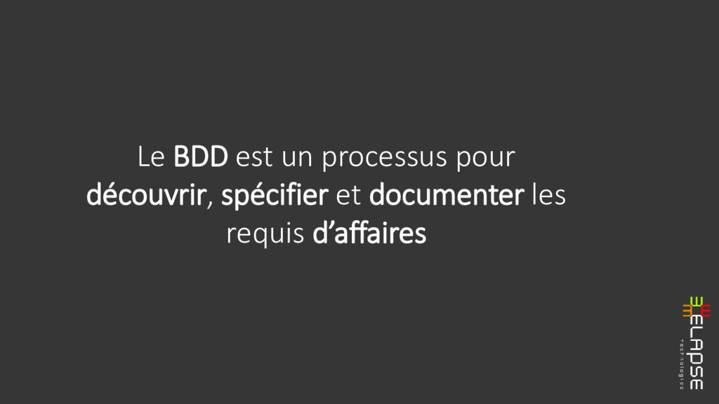 Le BDD est un processus pour découvrir, spécifi...