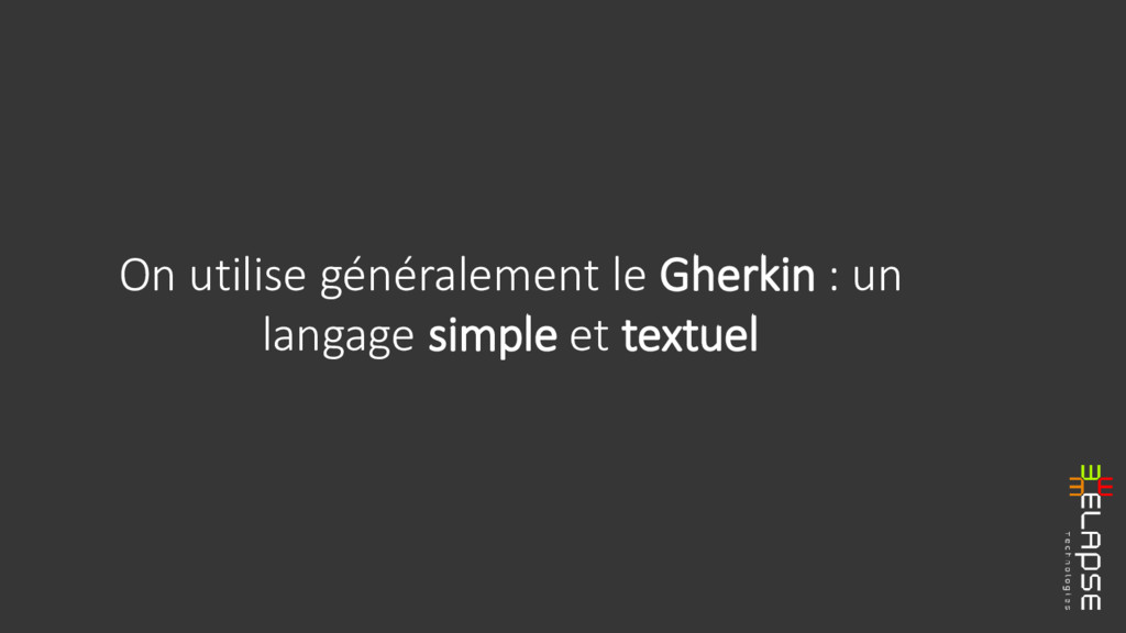On utilise généralement le Gherkin : un langage...