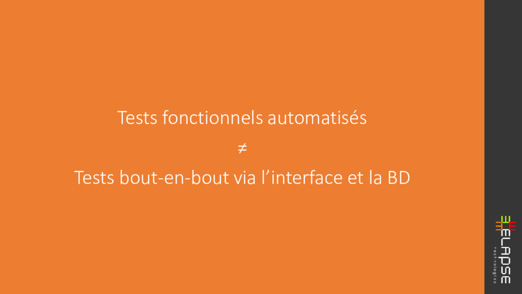 Tests fonctionnels automatisés ≠ Tests bout-en-...