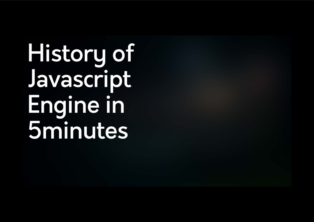 History of Javascript Engine in 5minutes