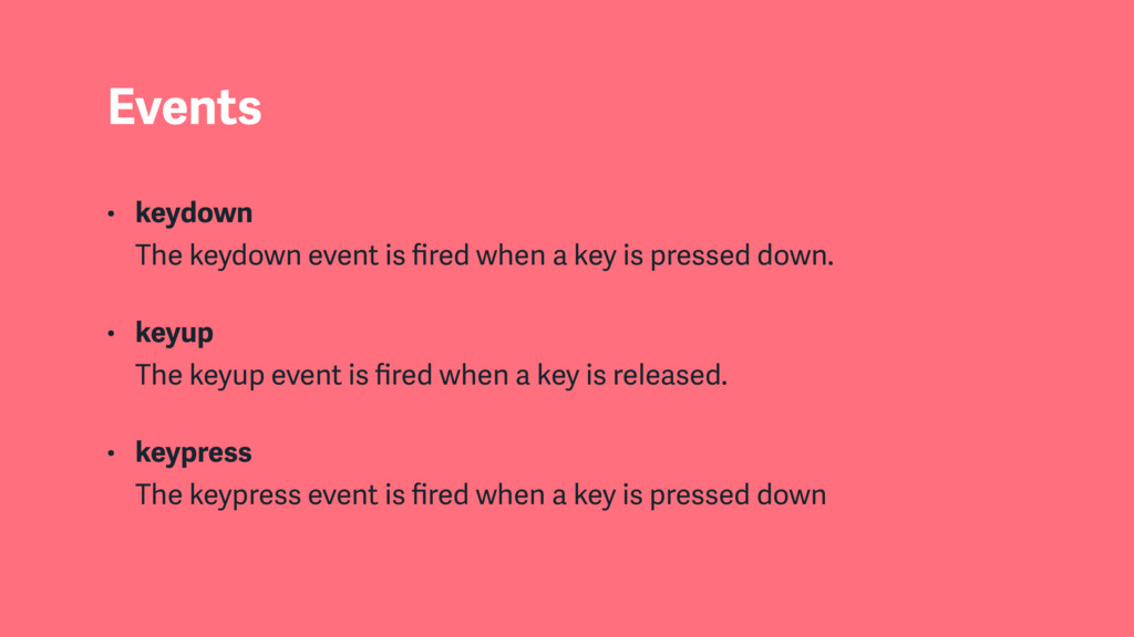 Events • keydown  The keydown event is fired wh...
