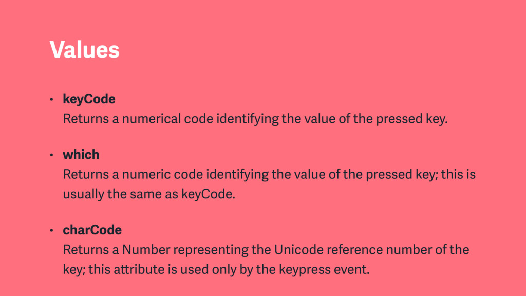 Values • keyCode  Returns a numerical code ide...