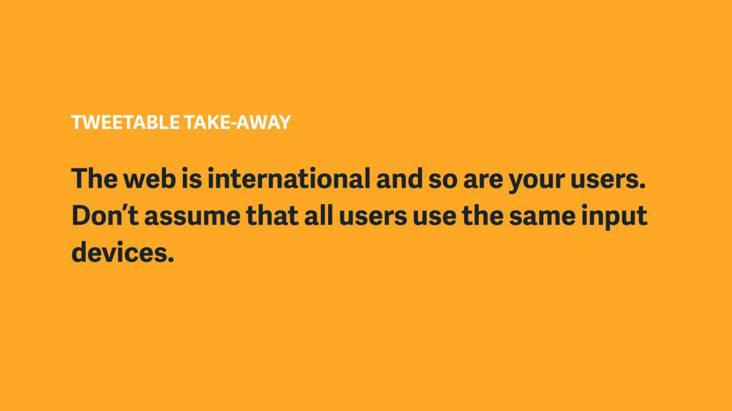 TWEETABLE TAKE-AWAY The web is international an...