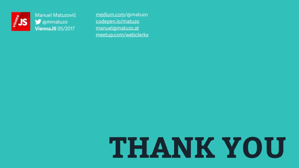 THANK YOU medium.com/@matuzo codepen.io/matuzo ...