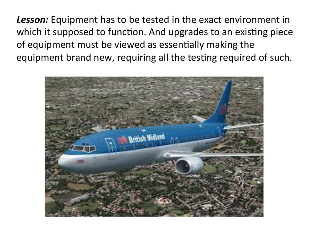 Lesson: Equipment has to be tested in the exact...