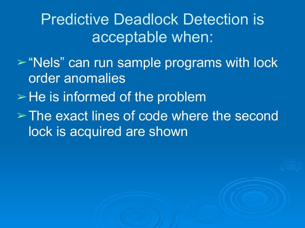 Predictive Deadlock Detection is acceptable whe...