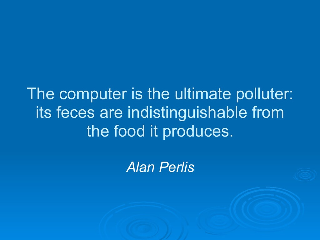 The computer is the ultimate polluter: its fece...