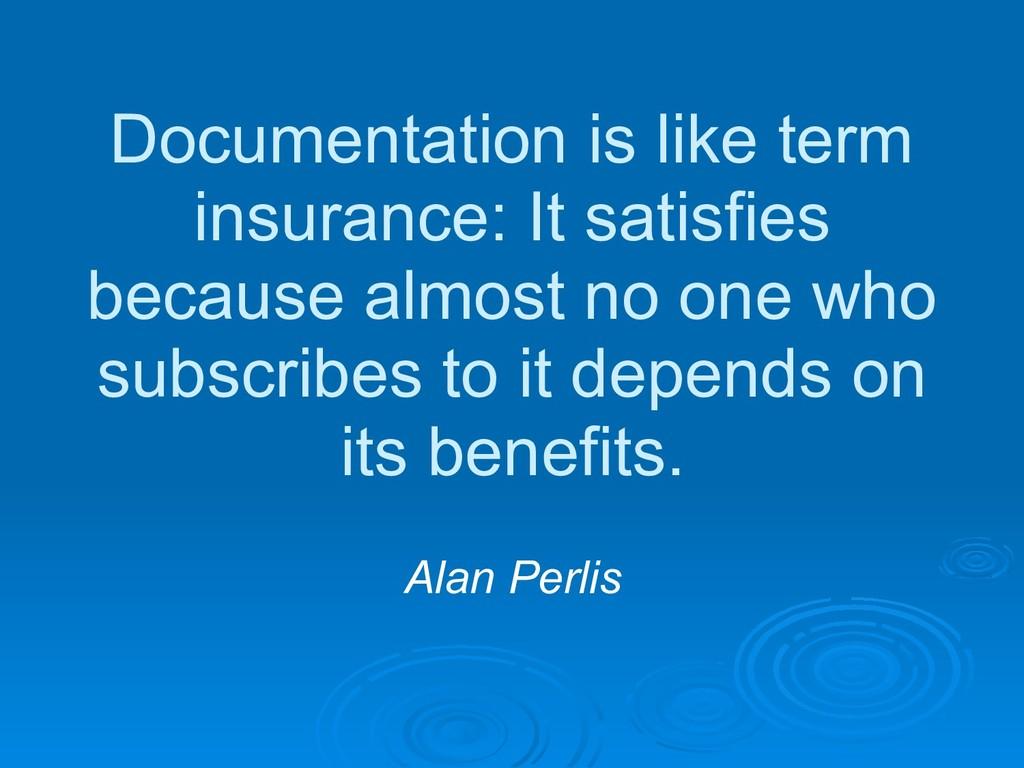 Documentation is like term insurance: It satisf...
