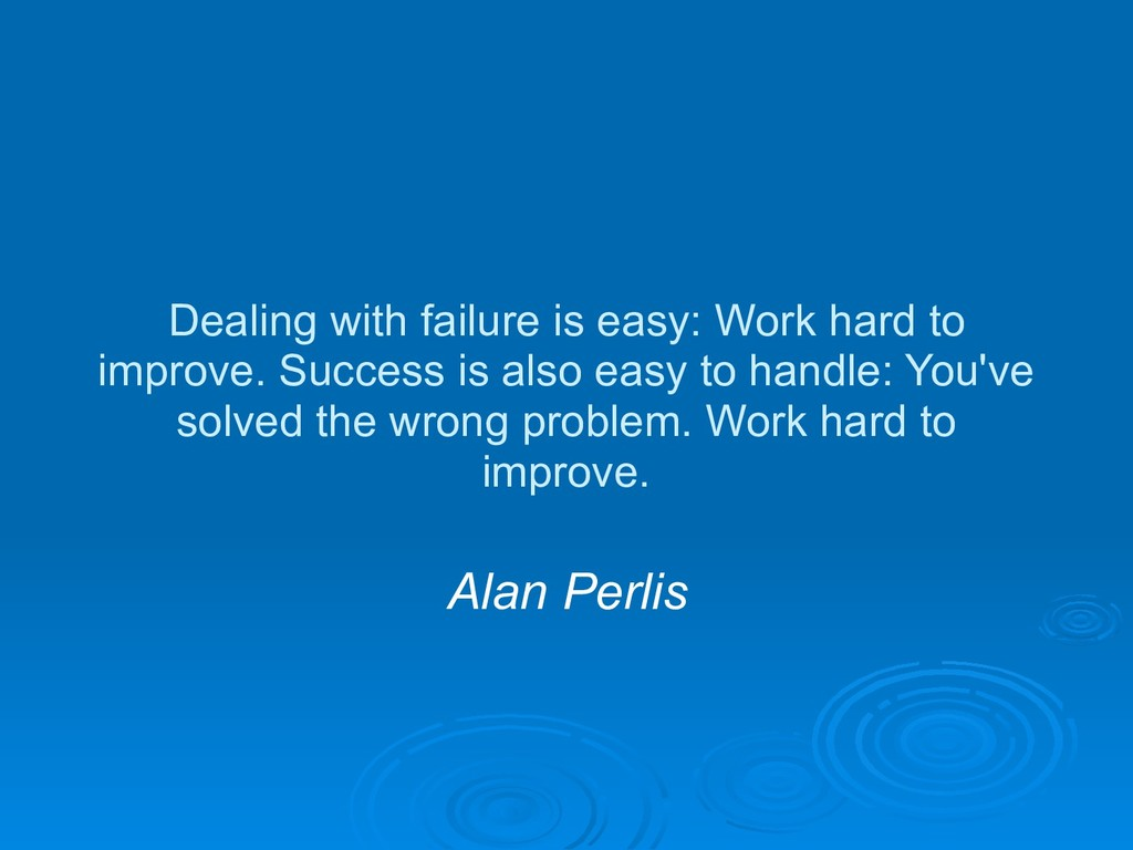 Dealing with failure is easy: Work hard to impr...