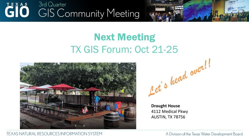 Next Meeting TX GIS Forum: Oct 21-25 Draught Ho...